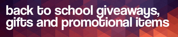 Back to School Giveaways, Gifts and Promotional Items