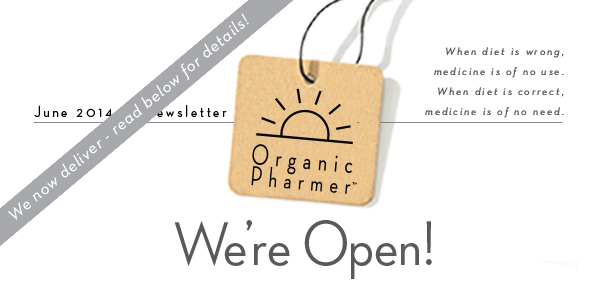 Organic Pharmer - We're Open! We now deliver - read below for details! June 2014 Newsletter